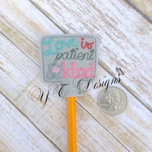 Love is Patient and Kind wordie Pencil Topper